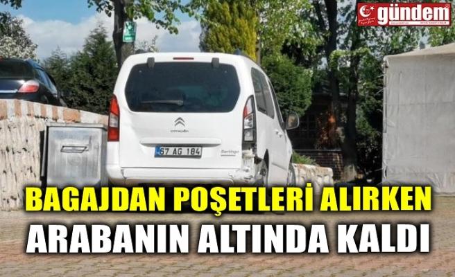 BAGAJDAN POŞETLERİ ALIRKEN ARABANIN ALTINDA KALDI
