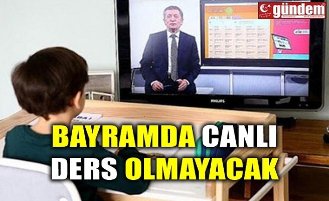 BAYRAMDA CANLI DERS OLMAYACAK