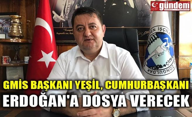 GMİS BAŞKANI YEŞİL, CUMHURBAŞKANI ERDOĞAN'A DOSYA VERECEK