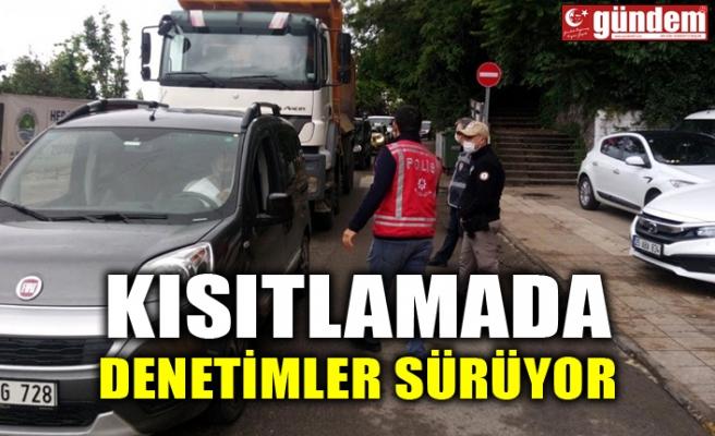 KISITLAMADA DENETİMLER SÜRÜYOR