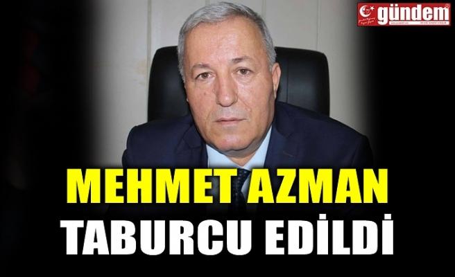 MEHMET AZMAN TABURCU EDİLDİ