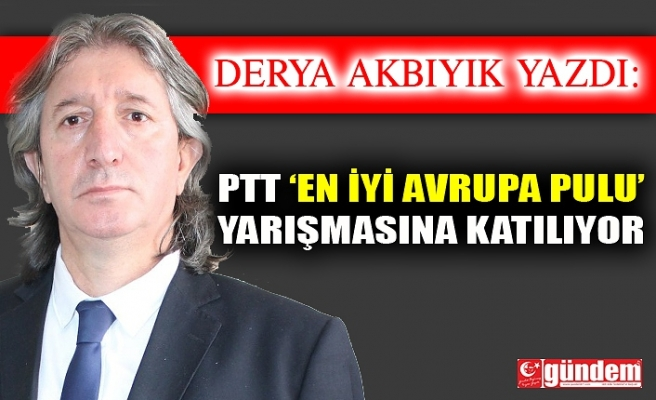 PTT 'EN İYİ AVRUPA PULU' YARIŞMASINA KATILIYOR