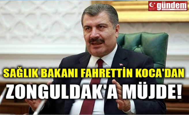 SAĞLIK BAKANI FAHRETTİN KOCA'DAN ZONGULDAK'A MÜJDE!