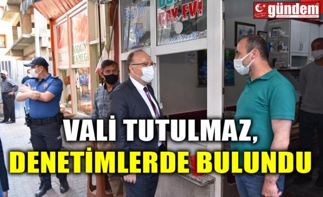 VALİ TUTULMAZ, DENETİMLERDE BULUNDU