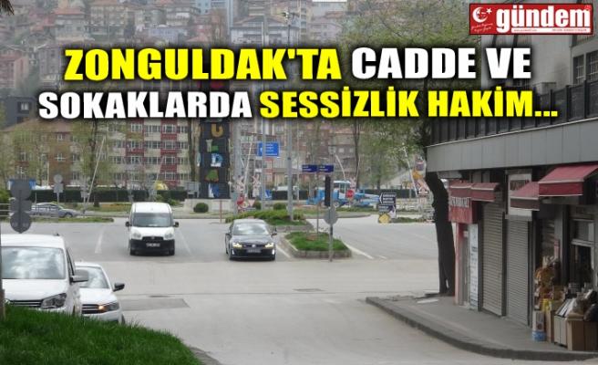 ZONGULDAK'TA CADDE VE SOKAKLARDA SESSİZLİK HAKİM...