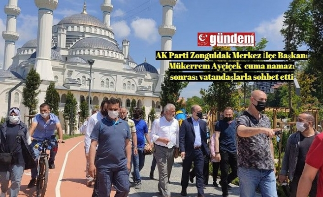 AK Parti Zonguldak Merkez İlçe Başkanı Mükerrem Ayçiçek  cuma namazı sonrası vatandaşlarla sohbet etti