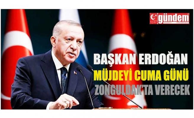 Cumhurbaşkanı Erdoğan, müjdeyi verdi: Cuma günü Zonguldak'ta açıklayacağız