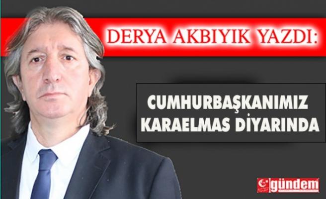 CUMHURBAŞKANIMIZ KARAELMAS DİYARINDA
