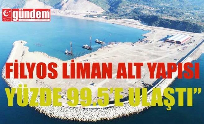 """""""FİLYOS LİMAN ALT YAPISI YÜZDE 99.5'E ULAŞTI"""""""