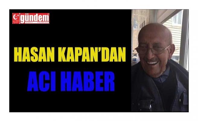 HASAN KAPAN'DAN ACI HABER