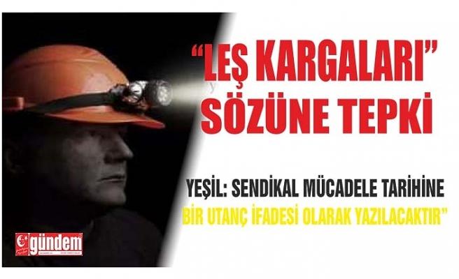 """""""LEŞ KARGALARI"""" SÖZÜNE TEPKİ"""