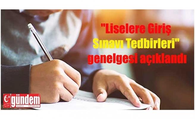 """""""Liselere Giriş Sınavı Tedbirleri"""" genelgesi açıklandı"""