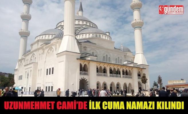 UZUNMEHMET CAMİ'DE İLK CUMA NAMAZI KILINDI