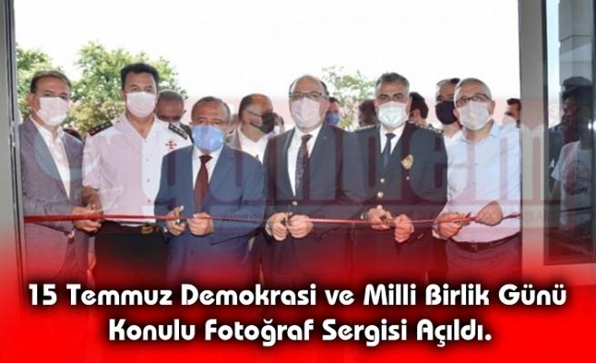 15 Temmuz Demokrasi ve Milli Birlik Günü Konulu Fotoğraf Sergisi Açıldı.