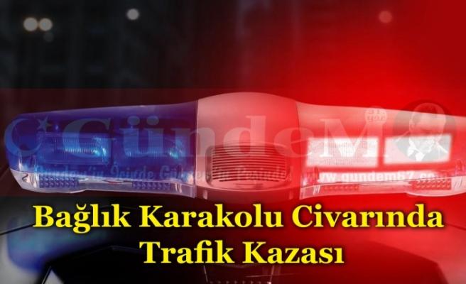 Bağlık Karakolu Civarında Trafik Kazası