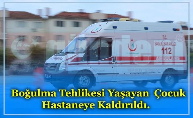 Boğulma Tehlikesi Yaşayan  Çocuk Hastaneye Kaldırıldı.