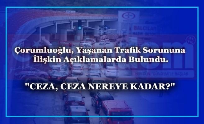 Çorumluoğlu, Yaşanan Trafik Sorununa İlişkin Açıklamalarda Bulundu.