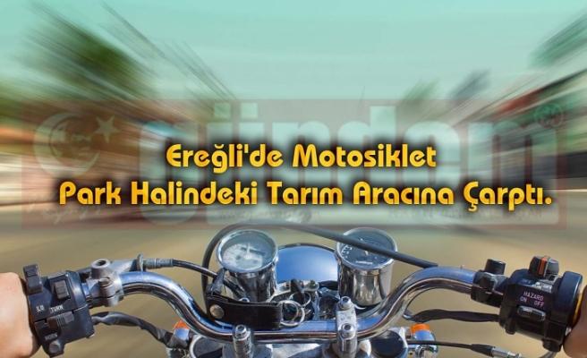 Ereğli'de Motosiklet Park Halindeki Tarım Aracına Çarptı.