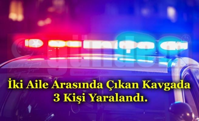 İki Aile Arasında Çıkan Kavgada 3 Kişi Yaralandı.