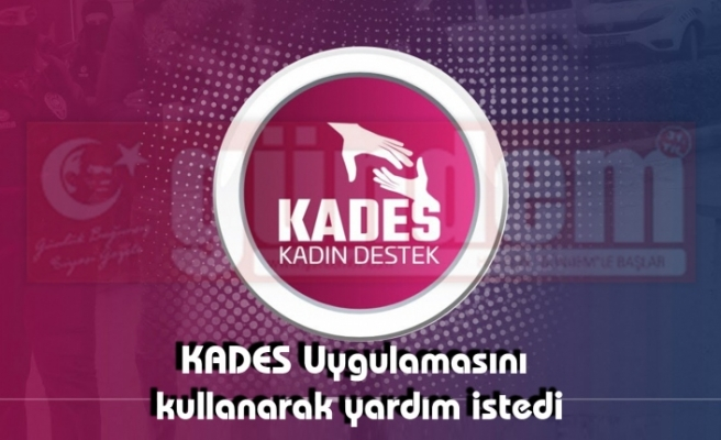 KADES Uygulamasını Kullanan Kadının Yardımına Polis Ekipleri Koştu.