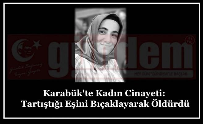 Karabük'te Kadın Cinayeti: Tartıştığı Eşini Bıçaklayarak Öldürdü