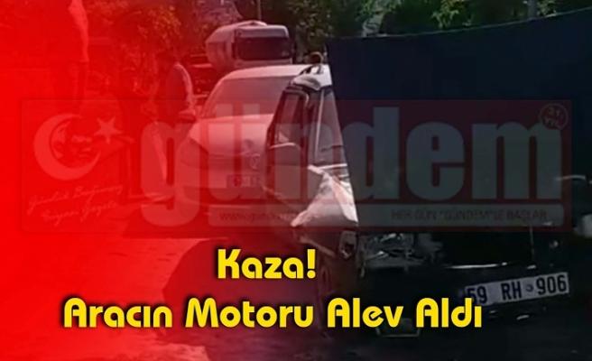 Kaza! Aracın Motoru Alev Aldı