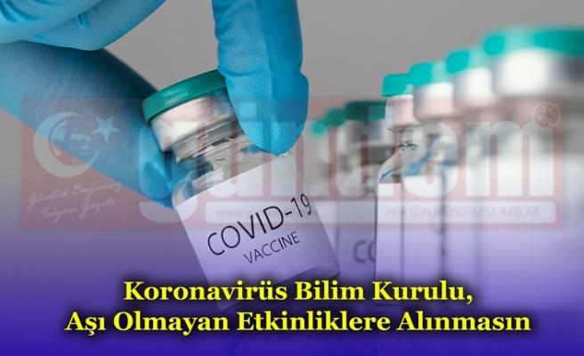 Koronavirüs Bilim Kurulu, Aşı Olmayan Etkinliklere Alınmasın