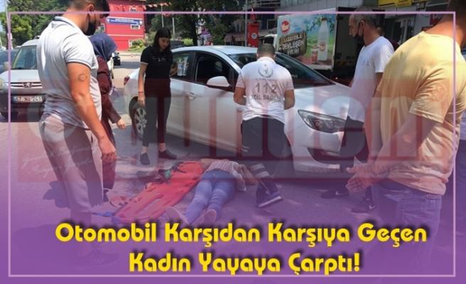 Otomobil Karşıdan Karşıya Geçen Kadın Yayaya Çarptı!