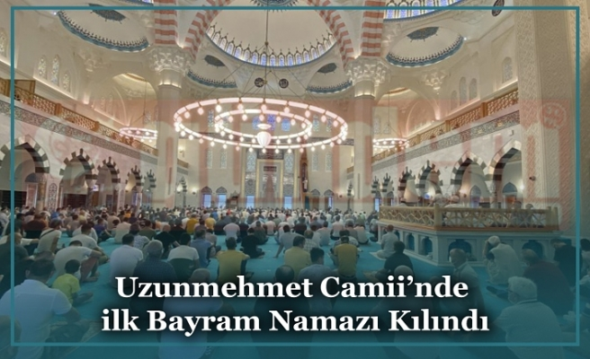 Uzunmehmet Camii'nde ilk Bayram Namazı Kılındı
