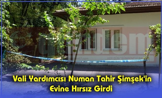 Vali Yardımcısı Numan Tahir Şimşek'in Evine Hırsız Girdi