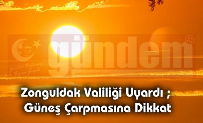 Zonguldak Valiliği Uyardı ; Güneş Çarpmasına Dikkat