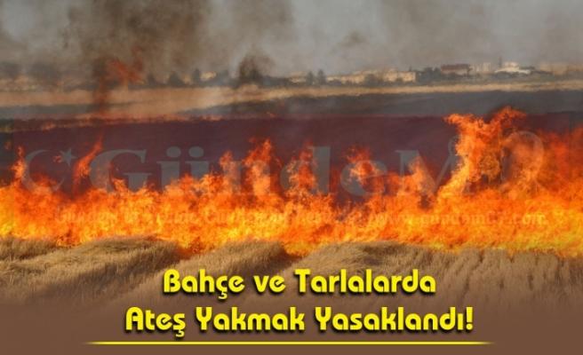 Bahçe ve Tarlalarda  Ateş Yakmak Yasaklandı!