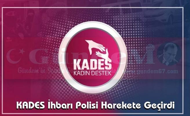 KADES İhbarı Polisi Harekete Geçirdi.