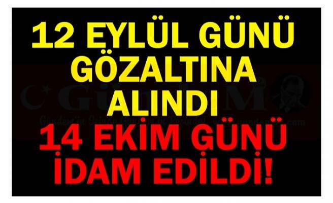 12 EYLÜL GÜNÜ GÖZALTINA ALINDI 14 EKİM GÜNÜ İDAM EDİLDİ!