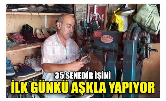 35 SENEDİR İŞİNİ İLK GÜNKÜ AŞKLA YAPIYOR