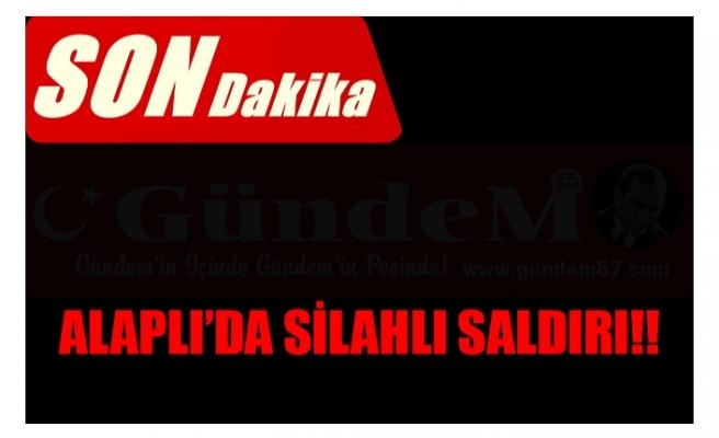 ALAPLI'DA SİLAHLI SALDIRI!!