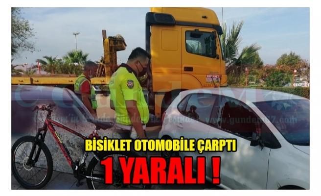 BİSİKLET OTOMOBİLE ÇARPTI 1 YARALI !