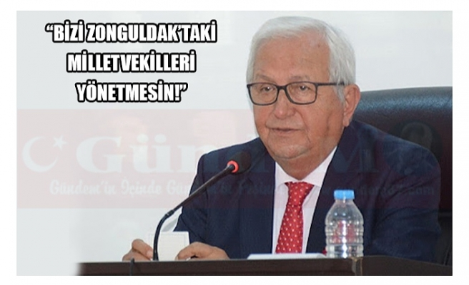''BİZİ ZONGULDAK'TAKİ MİLLETVEKİLLERİ YÖNETMESİN!''