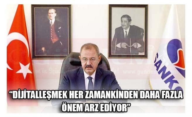 """""""DİJİTALLEŞMEK HER ZAMANKİNDEN DAHA FAZLA ÖNEM ARZ EDİYOR"""""""