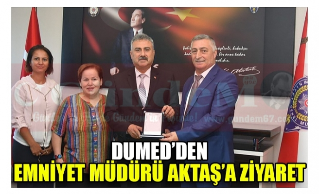DUMED'DEN  EMNİYET MÜDÜRÜ AKTAŞ'A ZİYARET!