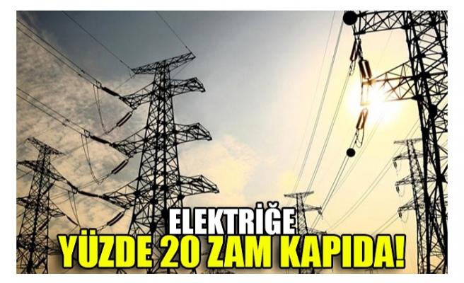 ELEKTRİĞE YÜZDE 20 ZAM KAPIDA!