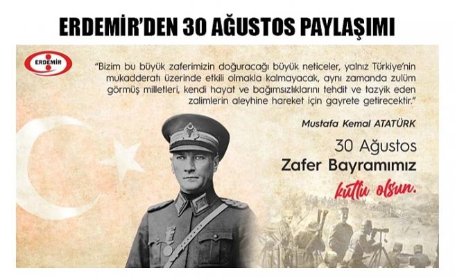 ERDEMİR'DEN 30 AĞUSTOS PAYLAŞIMI
