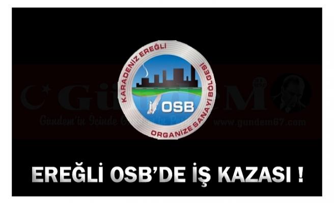 EREĞLİ OSB'DE İŞ KAZASI !