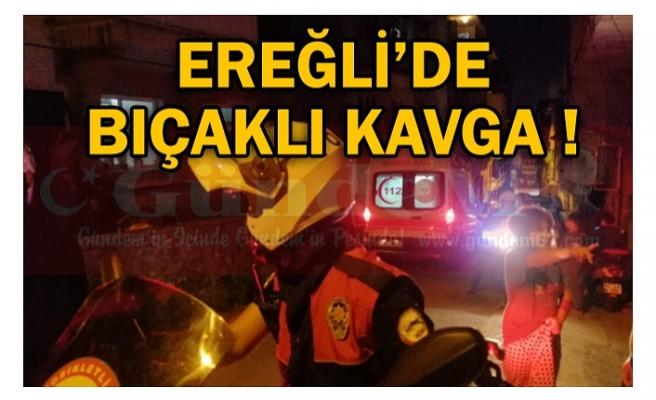 EREĞLİ'DE BIÇAKLI KAVGA !