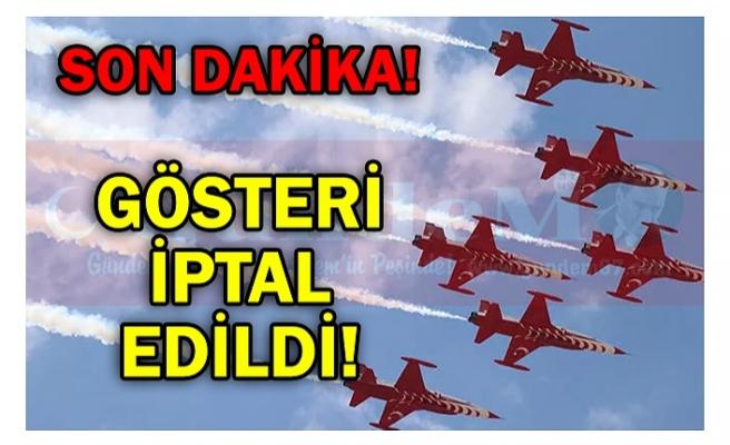 GÖSTERİ İPTAL EDİLDİ!