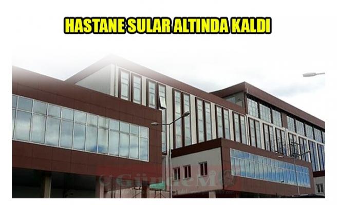 HASTANE SULAR ALTINDA KALDI