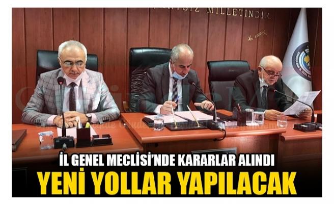 İL GENEL MECLİSİ'NDE KARARLAR ALINDI YENİ YOLLAR YAPILACAK