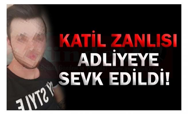 KATİL ZANLISI ADLİYEDE!