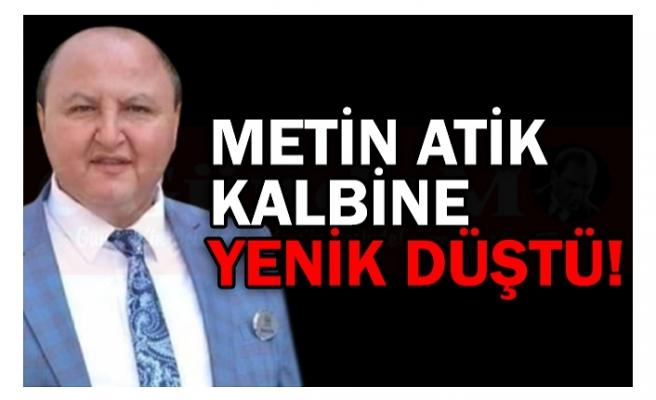 METİN ATİK KALBİNE YENİK DÜŞTÜ!