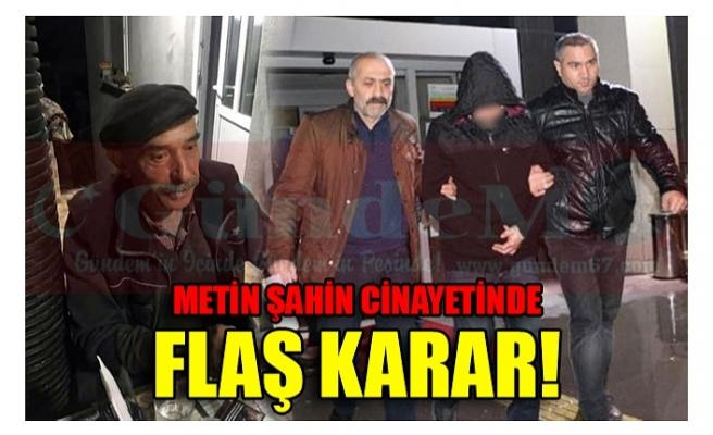 METİN ŞAHİN CİNAYETİNDE FLAŞ KARAR!